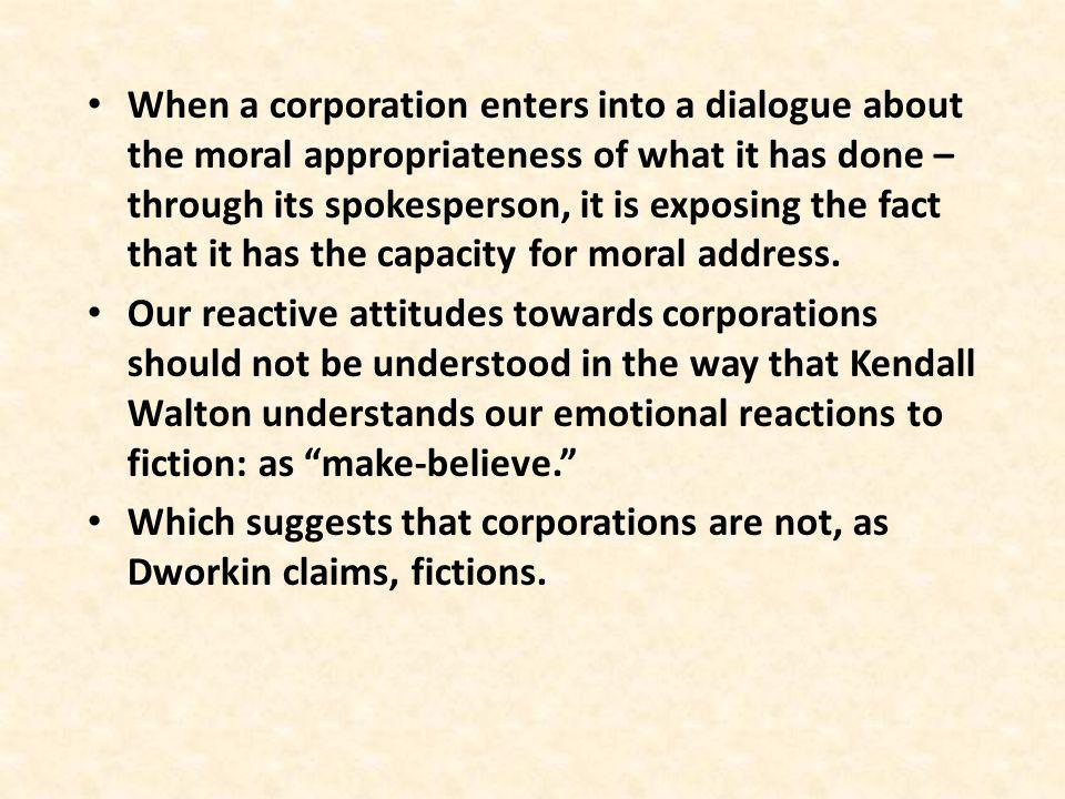 When a corporation enters into a dialogue about the moral appropriateness of what it has done – through its spokesperson, it is exposing the fact that it has the capacity for moral address.