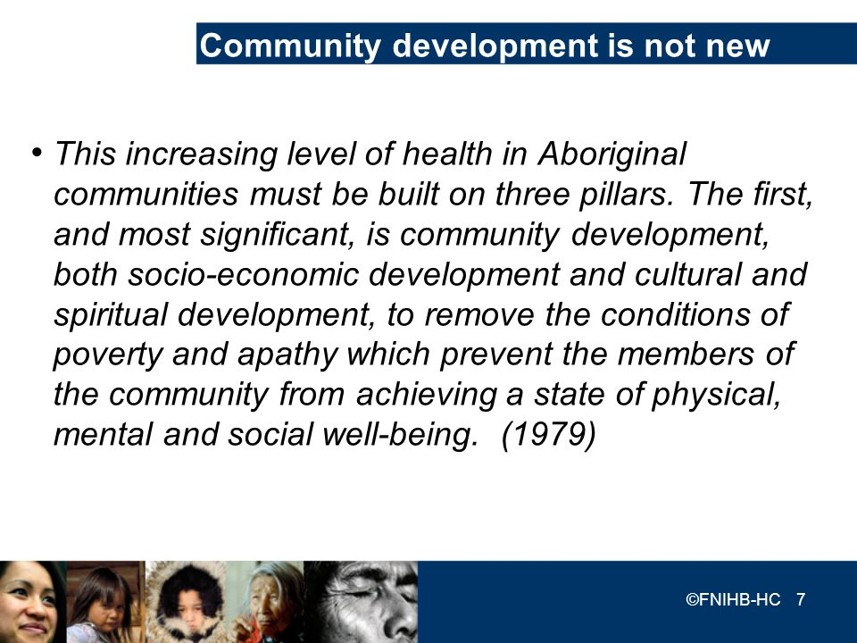 Community development is not new This increasing level of health in Aboriginal communities must be built on three pillars. The first, and most signifi