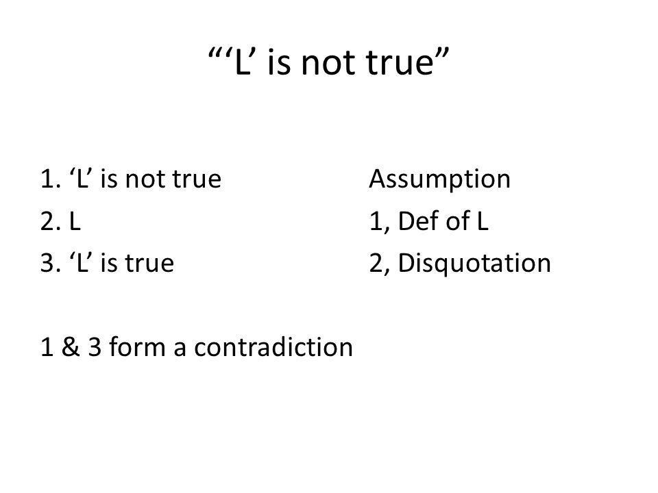 L is not true 1. L is not trueAssumption 2. L1, Def of L 3.