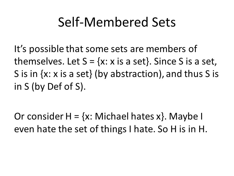 Self-Membered Sets Its possible that some sets are members of themselves.
