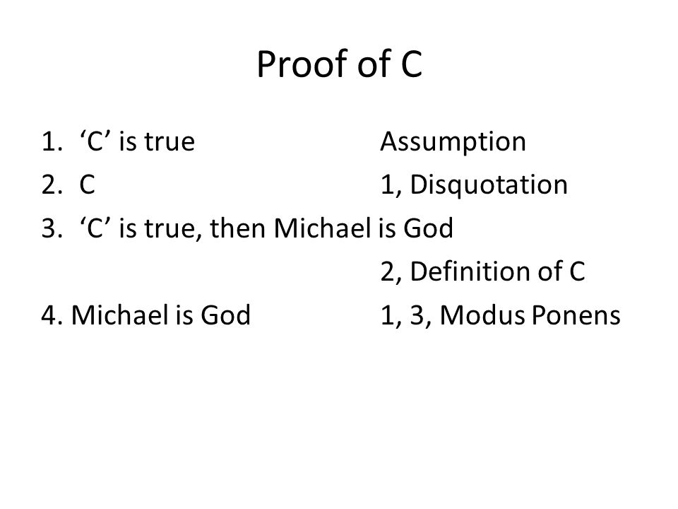 Proof of C 1.C is trueAssumption 2.C1, Disquotation 3.C is true, then Michael is God 2, Definition of C 4.
