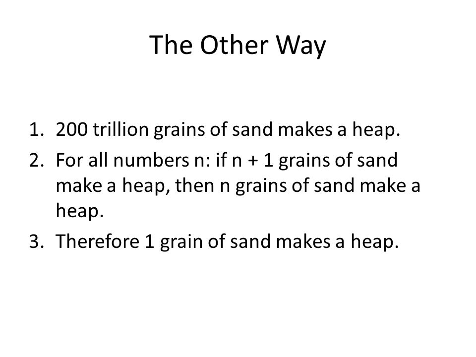 The Other Way 1.200 trillion grains of sand makes a heap.