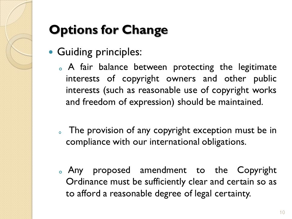 Options for Change Guiding principles: A fair balance between protecting the legitimate interests of copyright owners and other public interests (such