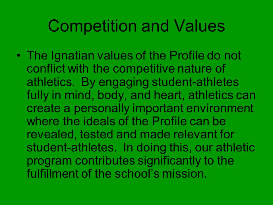 Competition and Values The Ignatian values of the Profile do not conflict with the competitive nature of athletics.