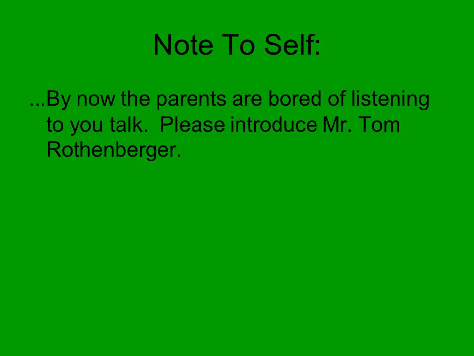 Note To Self:...By now the parents are bored of listening to you talk.