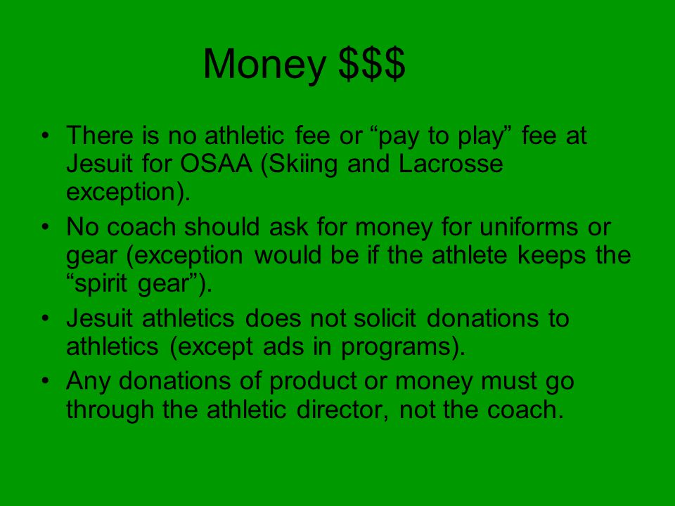 Money $$$ There is no athletic fee or pay to play fee at Jesuit for OSAA (Skiing and Lacrosse exception).