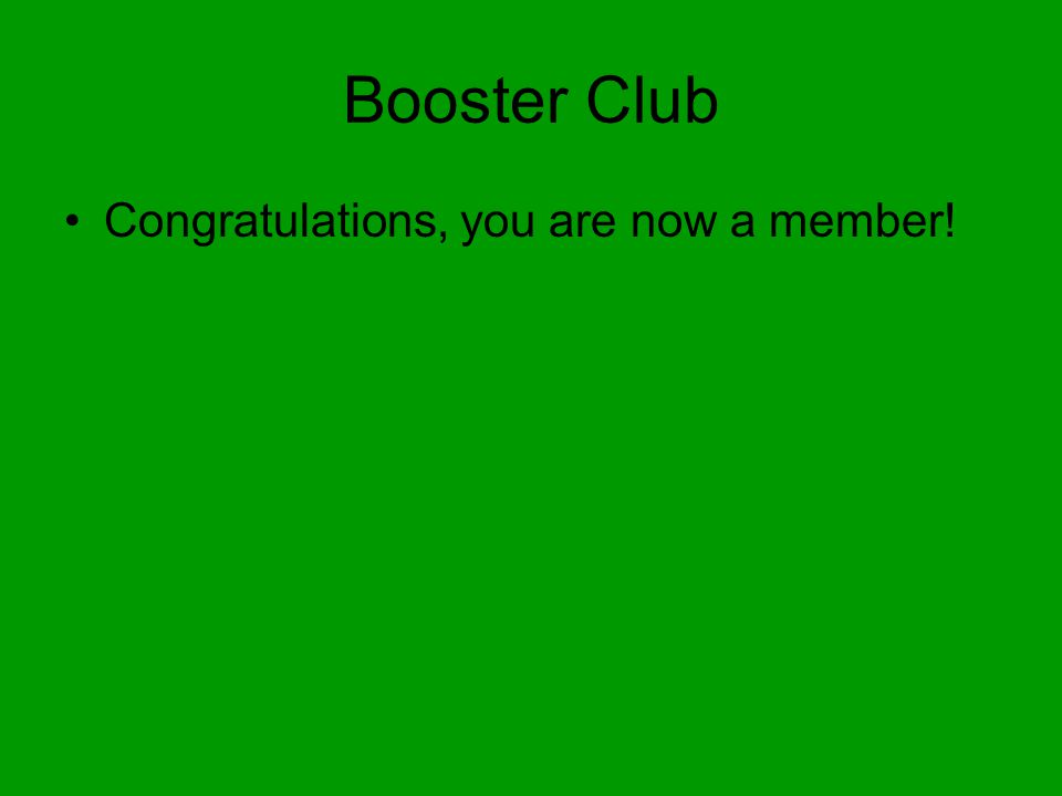 Booster Club Congratulations, you are now a member!