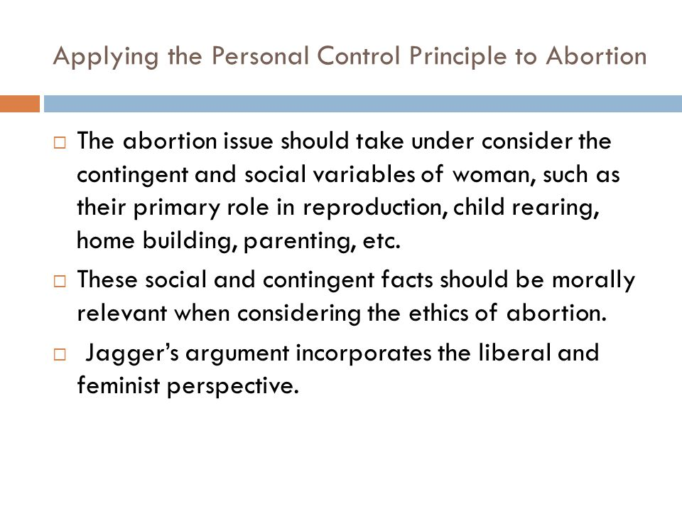 Applying the Personal Control Principle to Abortion The abortion issue should take under consider the contingent and social variables of woman, such a