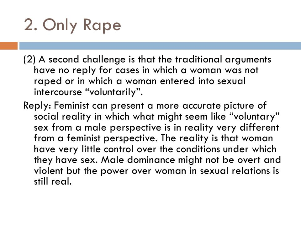 2. Only Rape (2) A second challenge is that the traditional arguments have no reply for cases in which a woman was not raped or in which a woman enter