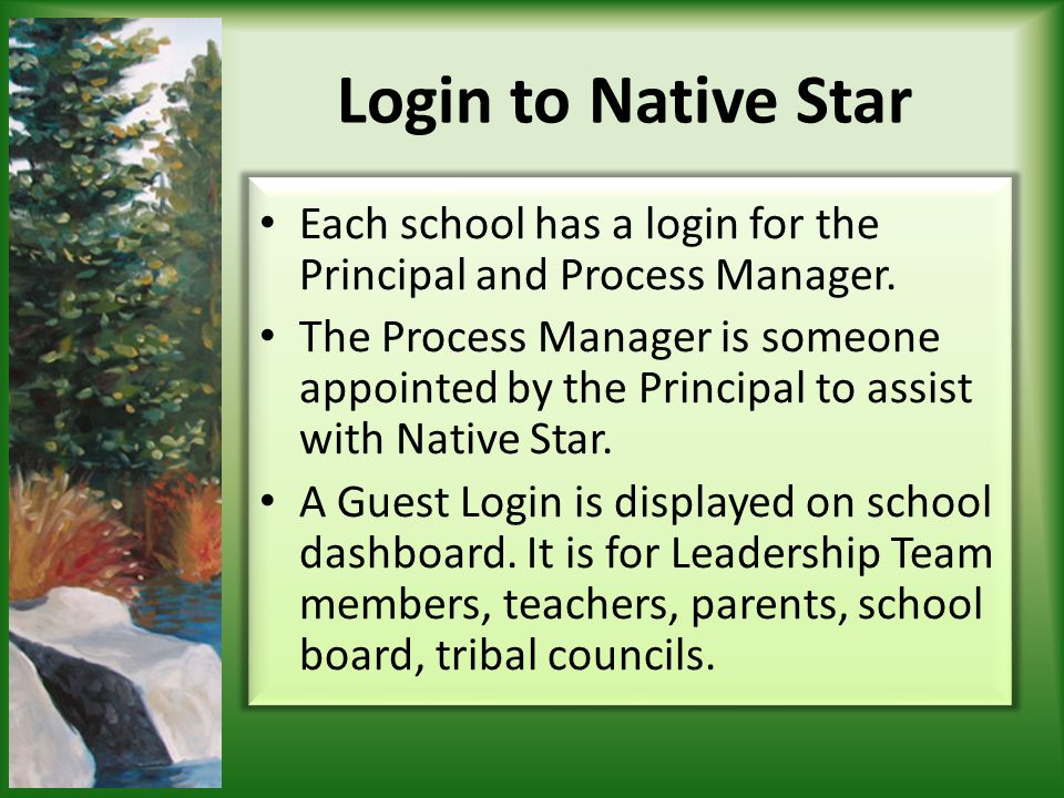 Login to Native Star Each school has a login for the Principal and Process Manager. The Process Manager is someone appointed by the Principal to assis