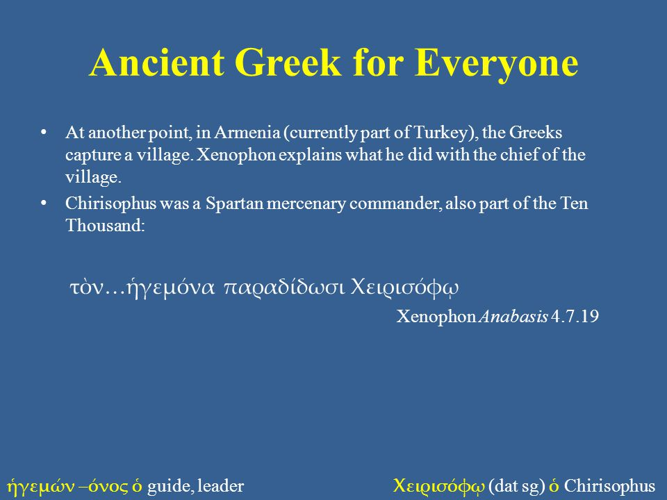Ancient Greek for Everyone At another point, in Armenia (currently part of Turkey), the Greeks capture a village.