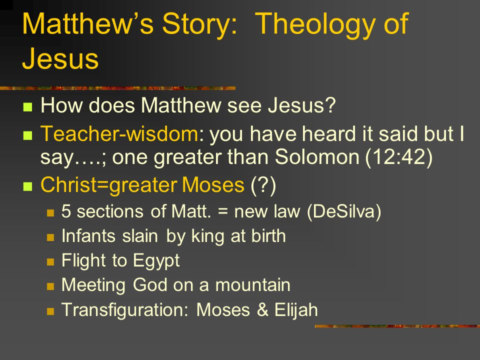 Matthews Story: Theology of Jesus How does Matthew see Jesus.