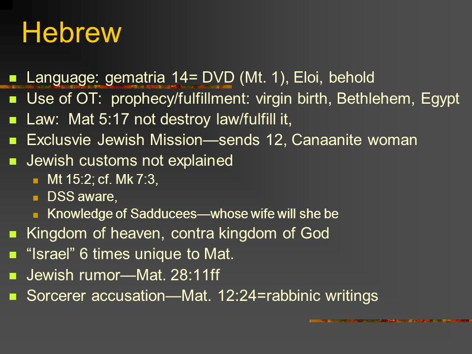 Hebrew Language: gematria 14= DVD (Mt. 1), Eloi, behold Use of OT: prophecy/fulfillment: virgin birth, Bethlehem, Egypt Law: Mat 5:17 not destroy law/