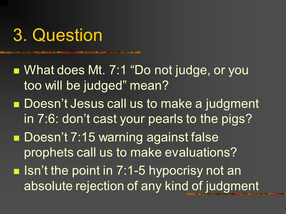 3. Question What does Mt. 7:1 Do not judge, or you too will be judged mean.