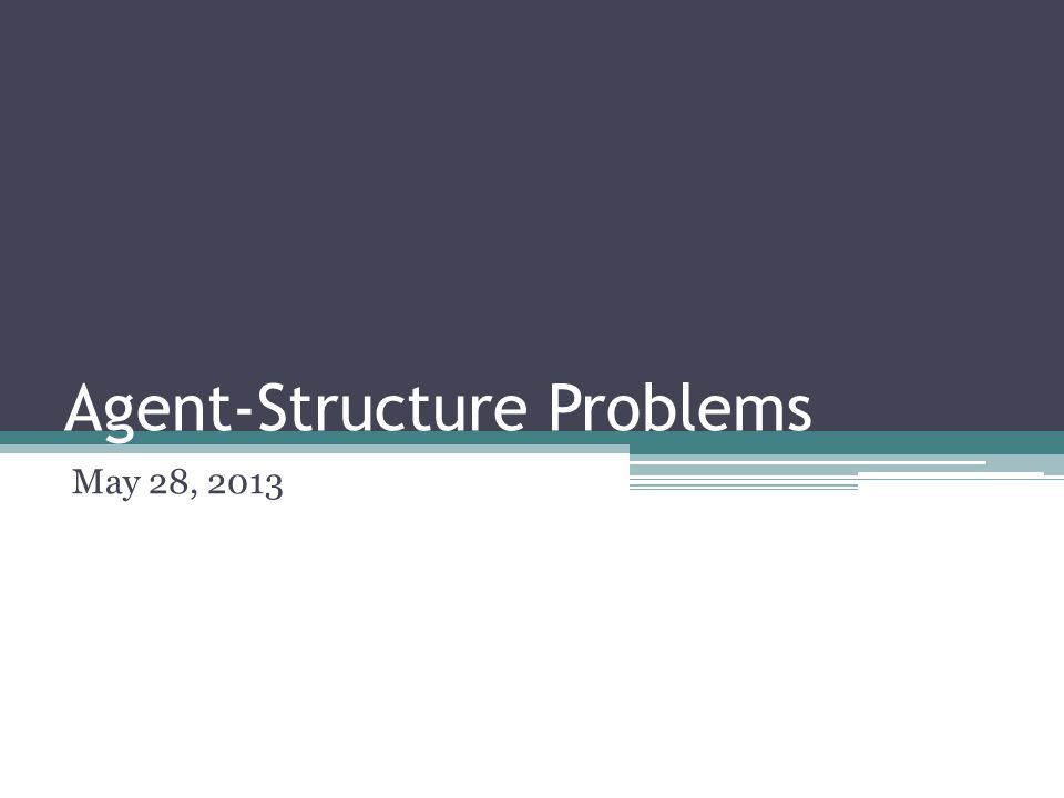 Agent-Structure Problems May 28, 2013