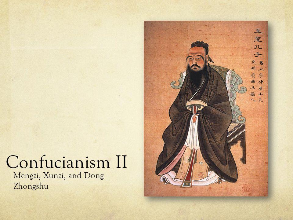 Confucianism II Mengzi, Xunzi, and Dong Zhongshu