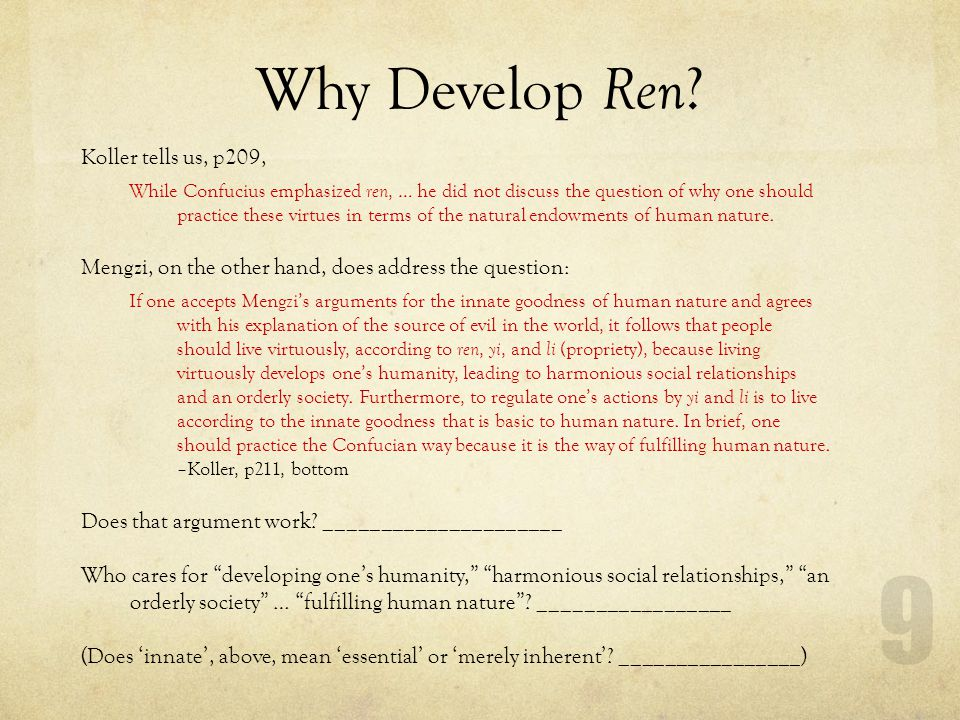 Why Develop Ren ? Koller tells us, p209, While Confucius emphasized ren, … he did not discuss the question of why one should practice these virtues in
