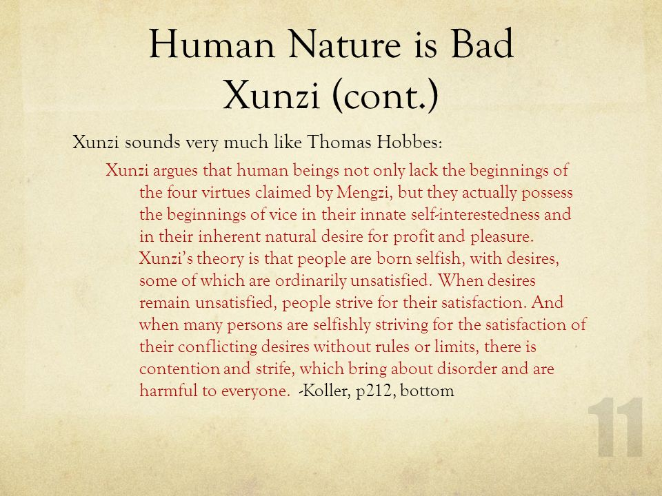 Human Nature is Bad Xunzi (cont.) Xunzi sounds very much like Thomas Hobbes: Xunzi argues that human beings not only lack the beginnings of the four v