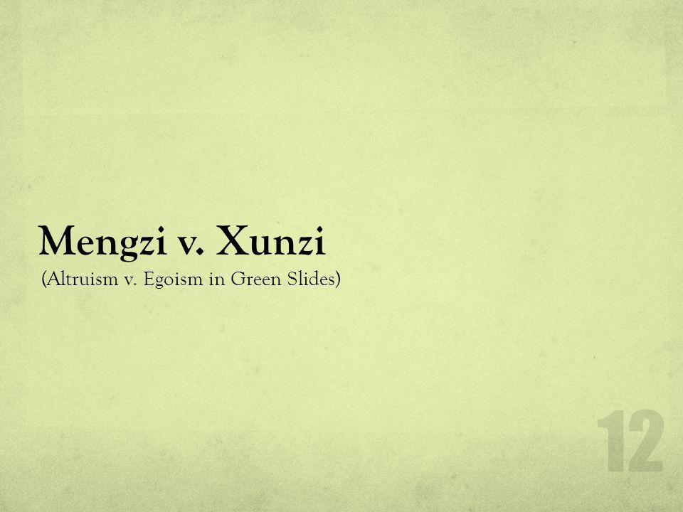 Mengzi v. Xunzi (Altruism v. Egoism in Green Slides) 12