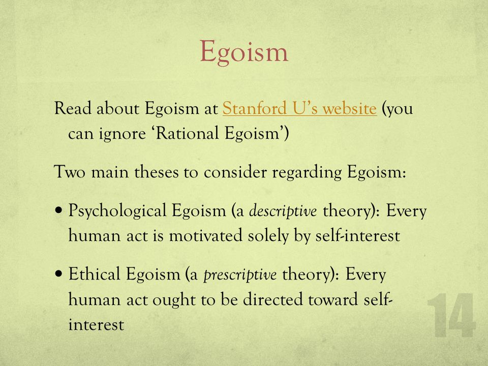 Egoism Read about Egoism at Stanford Us website (you can ignore Rational Egoism)Stanford Us website Two main theses to consider regarding Egoism: Psyc