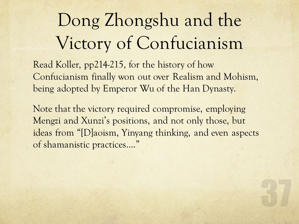 Dong Zhongshu and the Victory of Confucianism Read Koller, pp214-215, for the history of how Confucianism finally won out over Realism and Mohism, bei