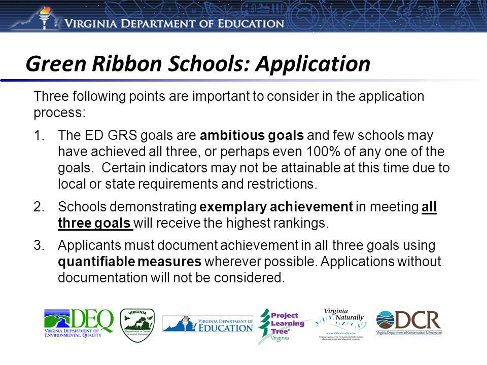 Green Ribbon Schools: Application Three following points are important to consider in the application process: 1.The ED GRS goals are ambitious goals