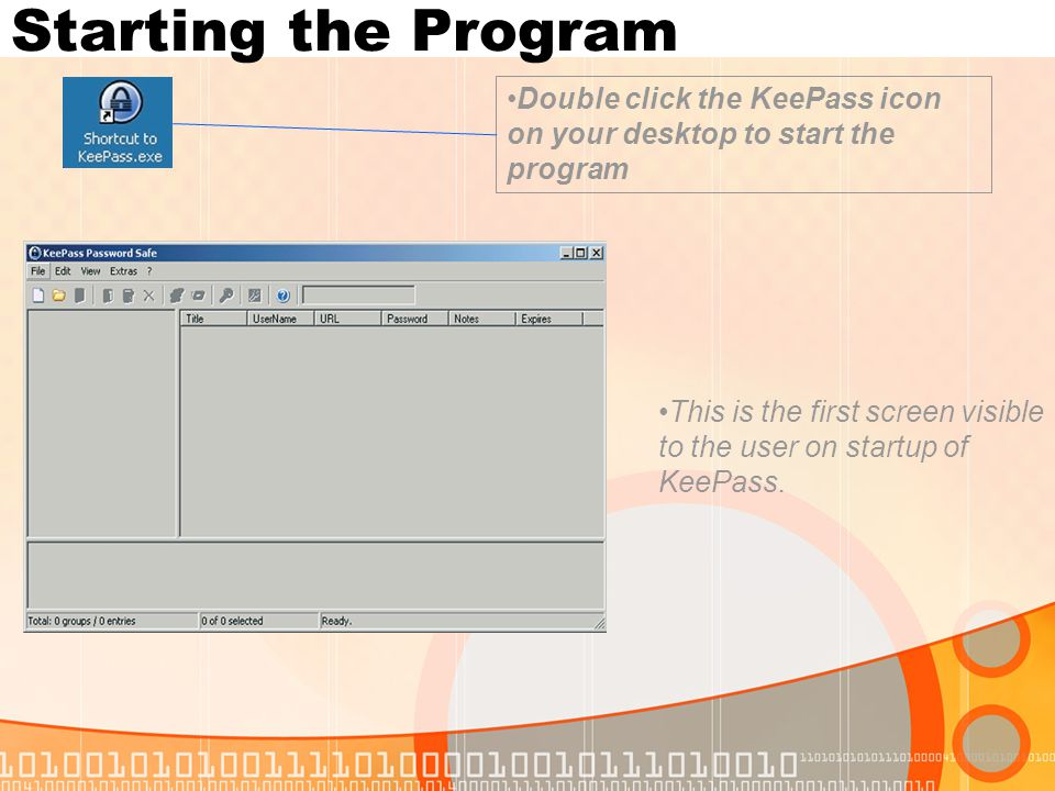 Starting the Program Double click the KeePass icon on your desktop to start the program This is the first screen visible to the user on startup of Kee