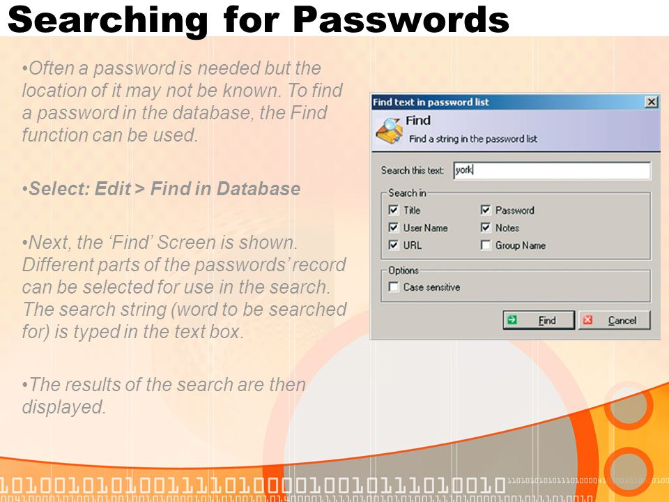 Searching for Passwords Often a password is needed but the location of it may not be known. To find a password in the database, the Find function can