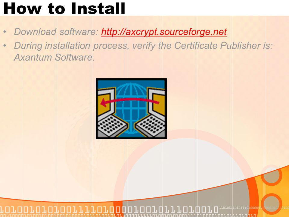 How to Install Download software: http://axcrypt.sourceforge.nethttp://axcrypt.sourceforge.net During installation process, verify the Certificate Pub