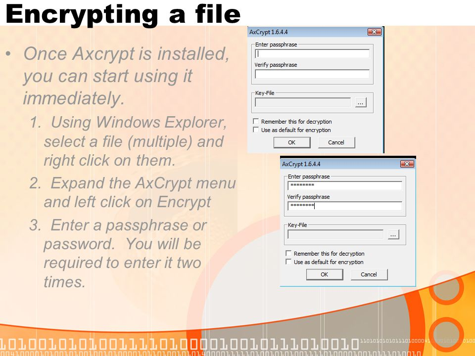 Encrypting a file Once Axcrypt is installed, you can start using it immediately. 1. Using Windows Explorer, select a file (multiple) and right click o