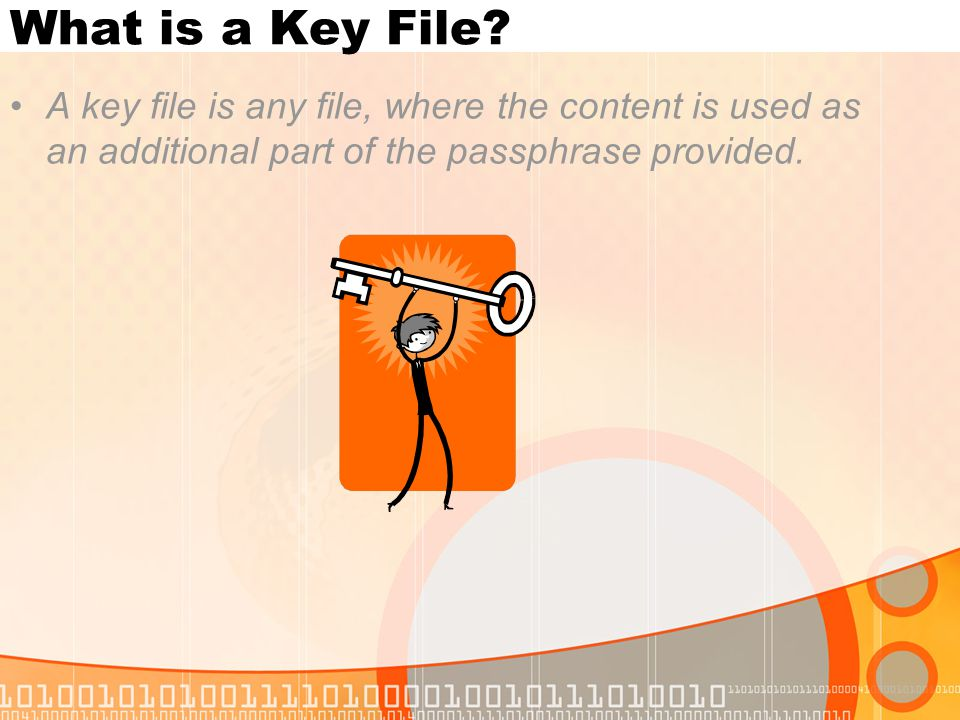 What is a Key File? A key file is any file, where the content is used as an additional part of the passphrase provided.
