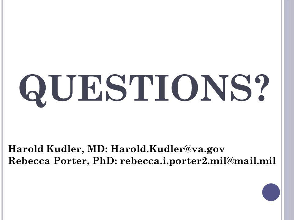 QUESTIONS? Harold Kudler, MD: Harold.Kudler@va.gov Rebecca Porter, PhD: rebecca.i.porter2.mil@mail.mil