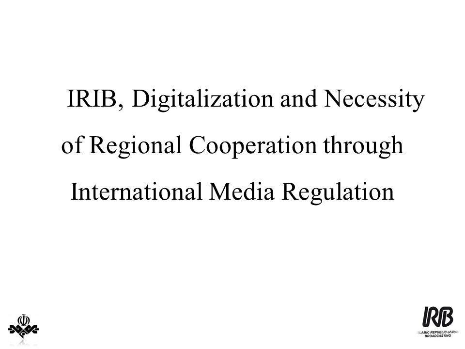 IRIB, Digitalization and Necessity of Regional Cooperation through International Media Regulation