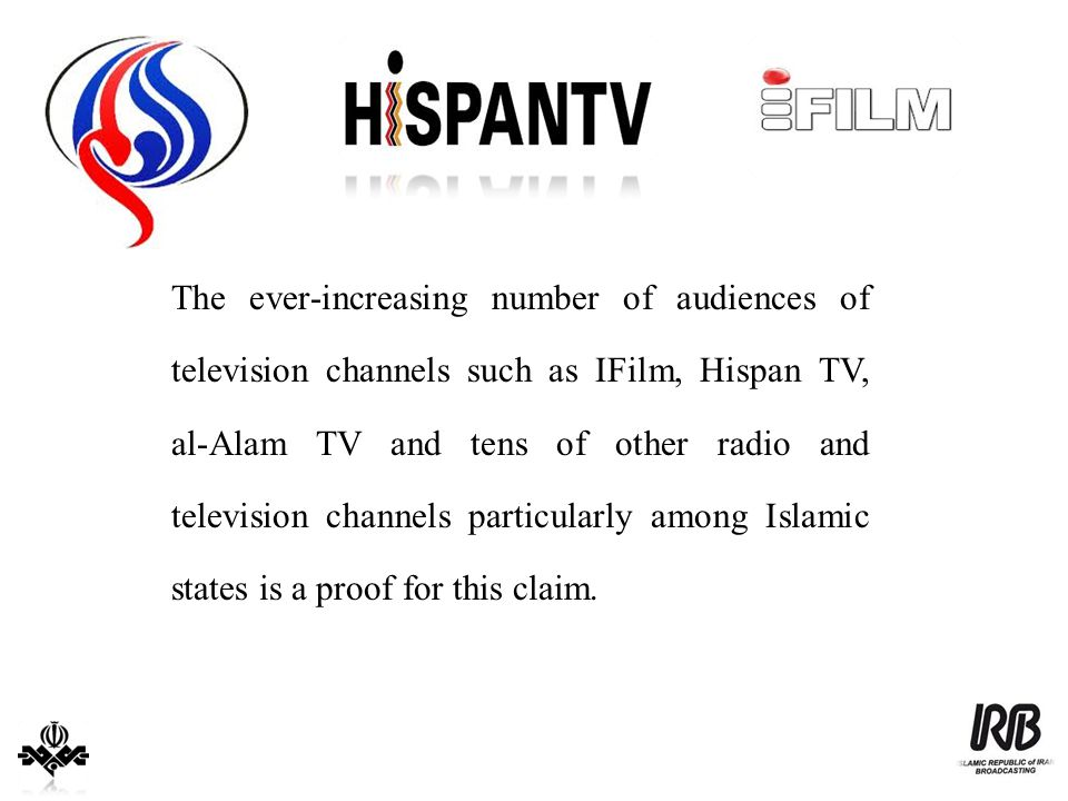 The ever-increasing number of audiences of television channels such as IFilm, Hispan TV, al-Alam TV and tens of other radio and television channels pa