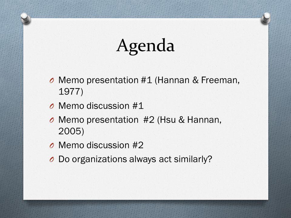 Agenda O Memo presentation #1 (Hannan & Freeman, 1977) O Memo discussion #1 O Memo presentation #2 (Hsu & Hannan, 2005) O Memo discussion #2 O Do orga