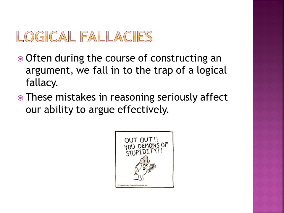 Often during the course of constructing an argument, we fall in to the trap of a logical fallacy. These mistakes in reasoning seriously affect our abi
