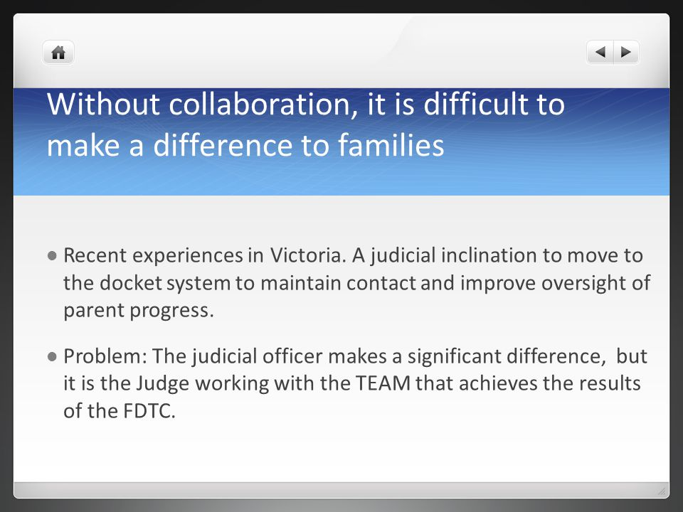 Without collaboration, it is difficult to make a difference to families Recent experiences in Victoria. A judicial inclination to move to the docket s