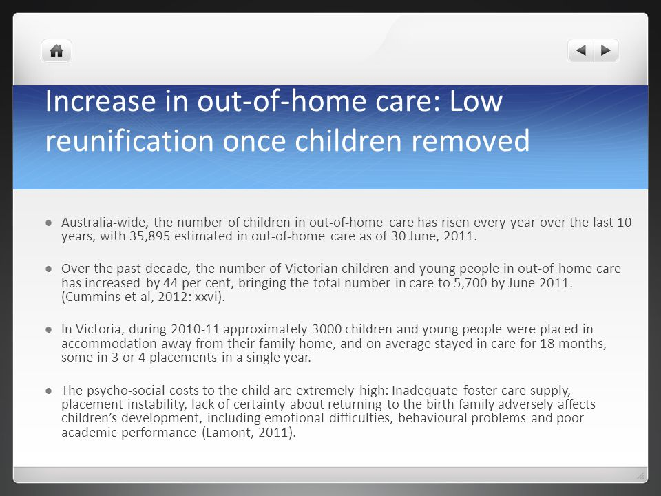 Increase in out-of-home care: Low reunification once children removed Australia-wide, the number of children in out-of-home care has risen every year