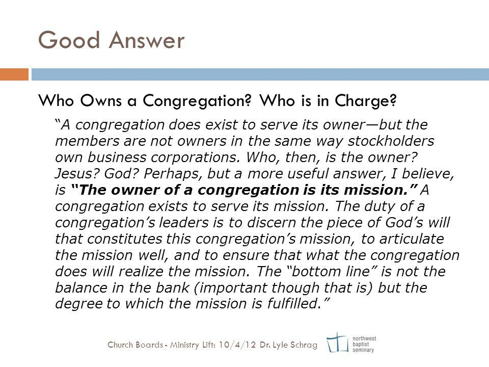 Good Answer Who Owns a Congregation? Who is in Charge? A congregation does exist to serve its ownerbut the members are not owners in the same way stoc