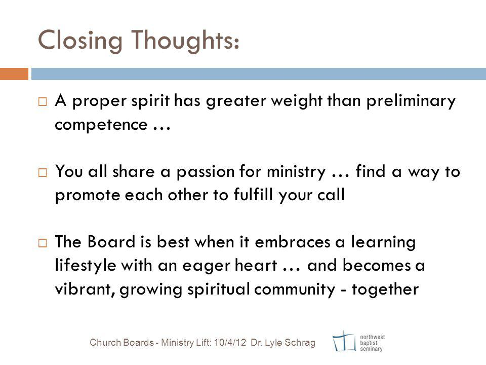 Closing Thoughts: A proper spirit has greater weight than preliminary competence … You all share a passion for ministry … find a way to promote each o