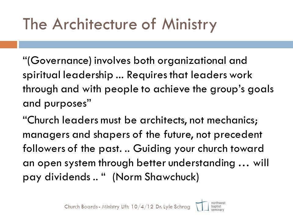 The Architecture of Ministry (Governance) involves both organizational and spiritual leadership... Requires that leaders work through and with people
