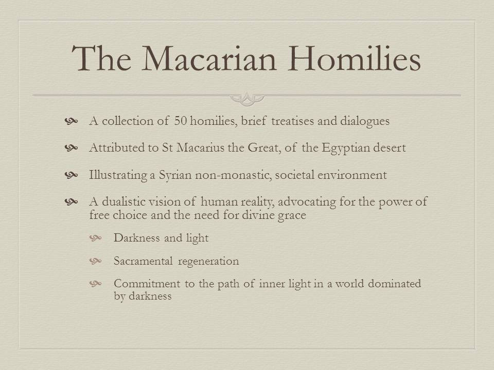 The Macarian Homilies A collection of 50 homilies, brief treatises and dialogues Attributed to St Macarius the Great, of the Egyptian desert Illustrat