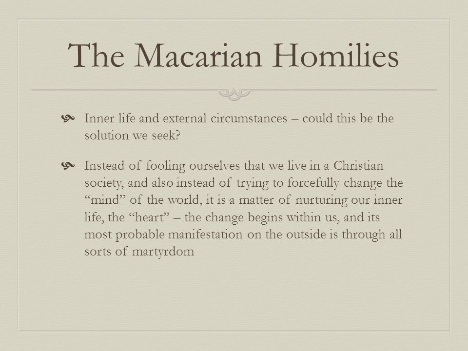 The Macarian Homilies Inner life and external circumstances – could this be the solution we seek? Instead of fooling ourselves that we live in a Chris