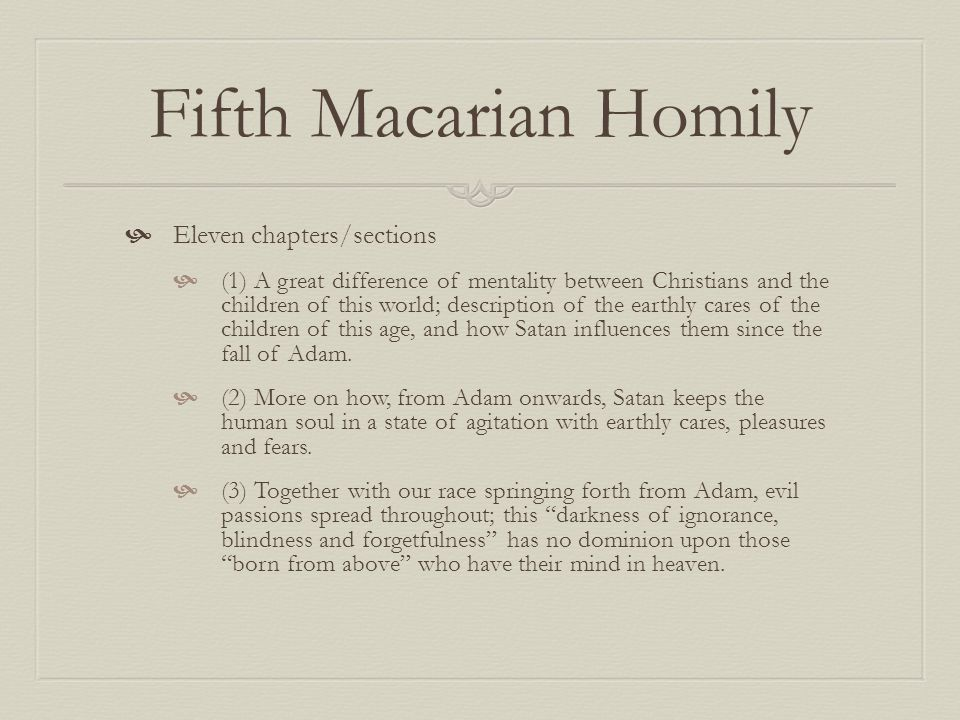 Fifth Macarian Homily Eleven chapters/sections (1) A great difference of mentality between Christians and the children of this world; description of t