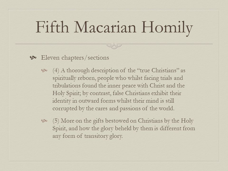 Fifth Macarian Homily Eleven chapters/sections (4) A thorough description of the true Christians as spiritually reborn, people who whilst facing trial