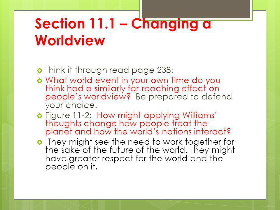 Section 11.1 – Changing a Worldview Think it through read page 238: What world event in your own time do you think had a similarly far-reaching effect