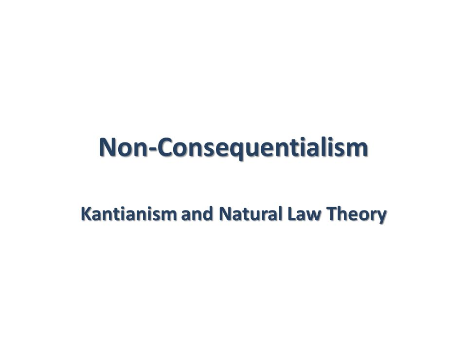 Non-Consequentialism Kantianism and Natural Law Theory