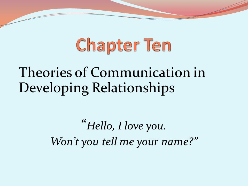 Theories of Communication in Developing Relationships Hello, I love you.