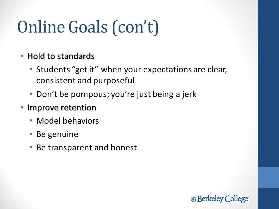 Online Goals (cont) Improve student engagement Improve student engagement Make it relevant Make it interesting Make it about them Reduce anxiety, buil