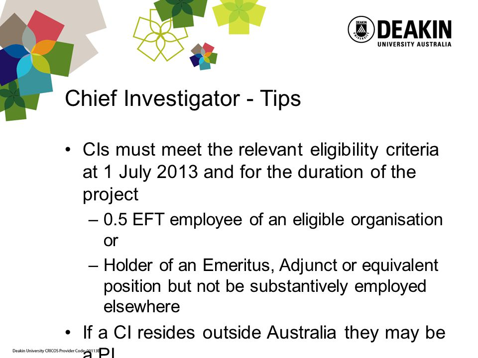 Chief Investigator - Tips CIs must meet the relevant eligibility criteria at 1 July 2013 and for the duration of the project –0.5 EFT employee of an e